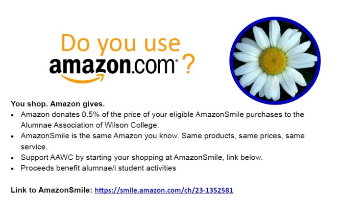 Do you use Amazon? You shop. Amazon gives. Amazon donates 0.5% of the price of your eligible AmazonSmile purchases to the Alumnae Association of Wilson College. AmazonSmile is the same Amazon you know. Same products, same prices, same service. Support AAWC by starting your shopping at AmazonSmile, link below. Link to AmazonSmile: https://smile.amazon.com/ch/23-1352581 Thank you!